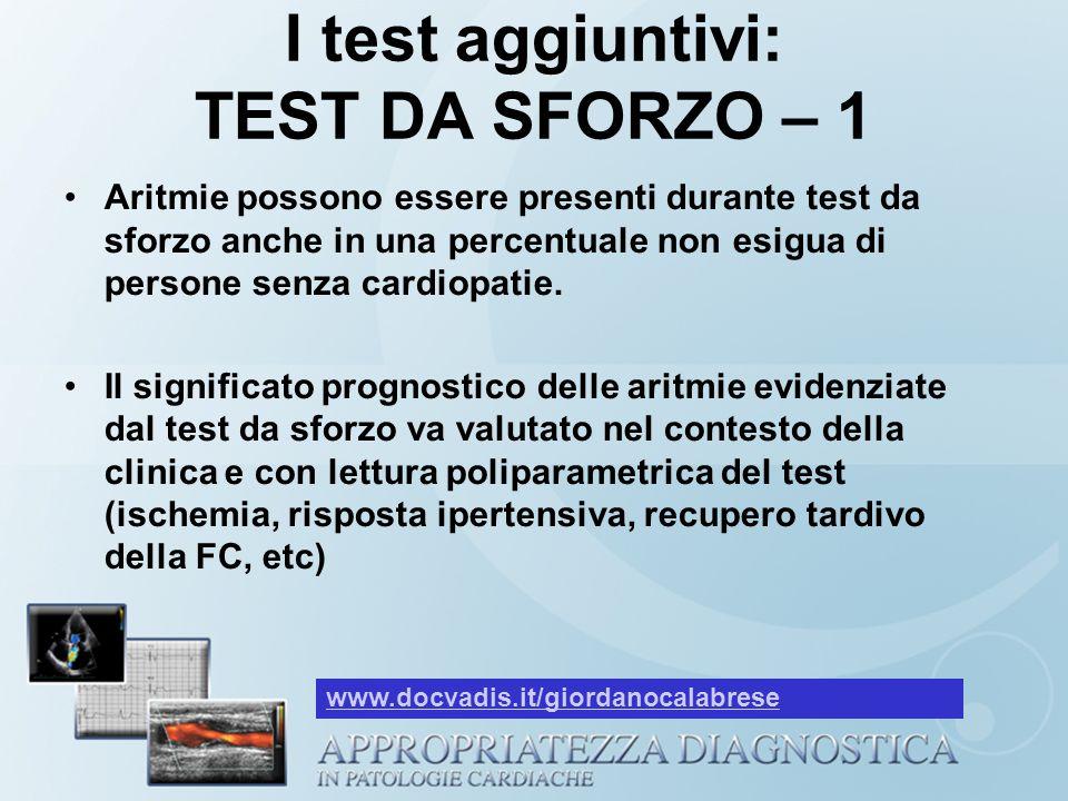 I test aggiuntivi: TEST DA SFORZO – 1 Aritmie possono essere presenti durante test da sforzo anche in una percentuale non esigua di persone senza card