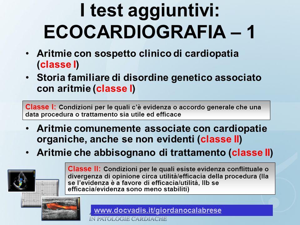 I test aggiuntivi: ECOCARDIOGRAFIA – 1 Aritmie con sospetto clinico di cardiopatia (classe I) Storia familiare di disordine genetico associato con ari