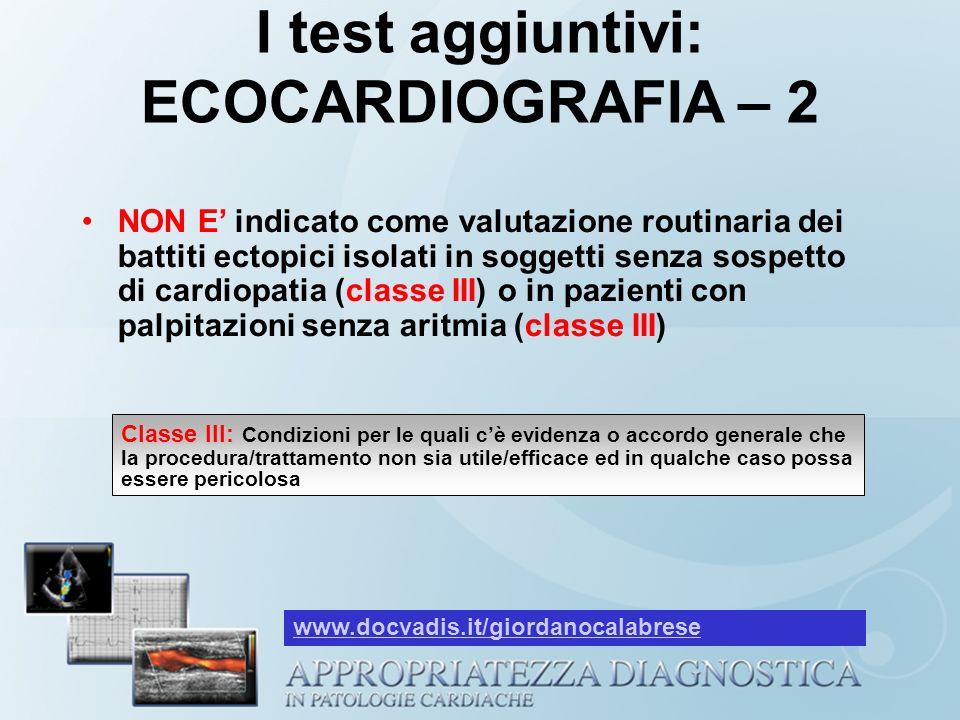I test aggiuntivi: ECOCARDIOGRAFIA – 2 NON E indicato come valutazione routinaria dei battiti ectopici isolati in soggetti senza sospetto di cardiopat