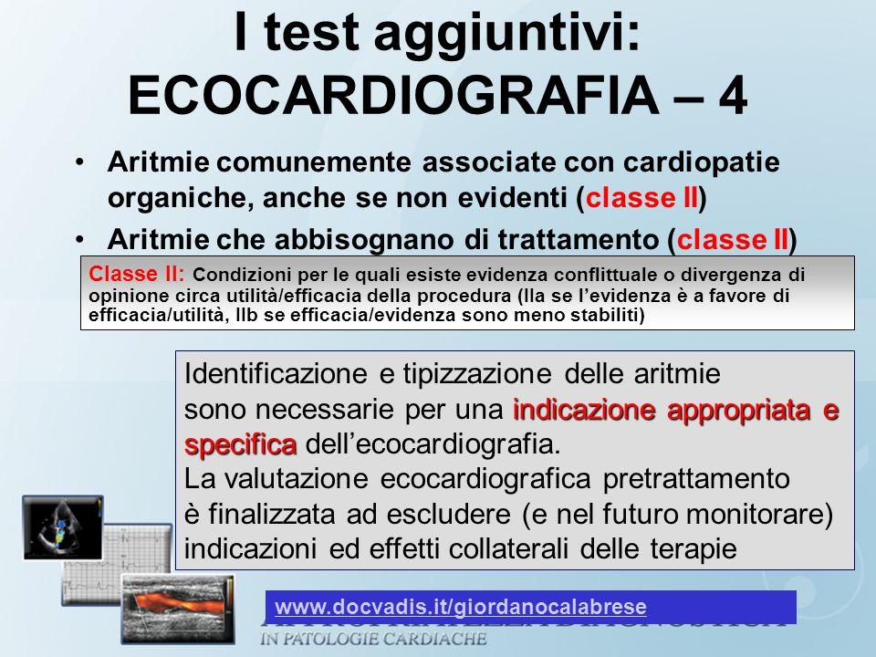 I test aggiuntivi: ECOCARDIOGRAFIA – 4 Aritmie comunemente associate con cardiopatie organiche, anche se non evidenti (classe II) Aritmie che abbisogn