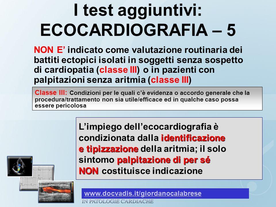 I test aggiuntivi: ECOCARDIOGRAFIA – 5 identificazione e tipizzazione palpitazione di per sé NON Limpiego dellecocardiografia è condizionata dalla ide