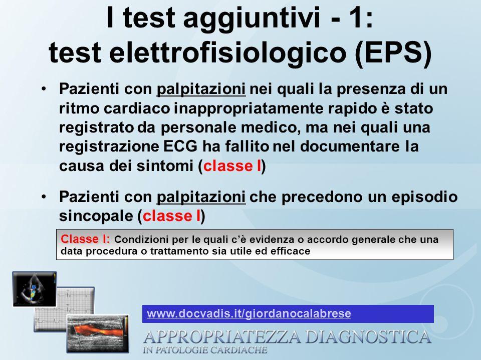 I test aggiuntivi - 1: test elettrofisiologico (EPS) Pazienti con palpitazioni nei quali la presenza di un ritmo cardiaco inappropriatamente rapido è