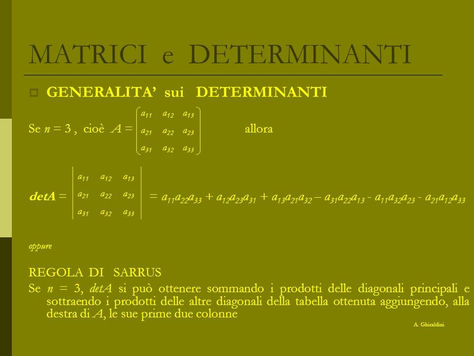 MATRICI e DETERMINANTI GENERALITA sui DETERMINANTI Se n = 3, cioè A = allora detA = = a 11 a 22 a 33 + a 12 a 23 a 31 + a 13 a 21 a 32 – a 31 a 22 a 1