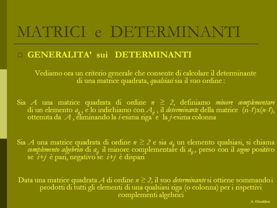 MATRICI e DETERMINANTI GENERALITA sui DETERMINANTI Vediamo ora un criterio generale che consente di calcolare il determinante di una matrice quadrata,
