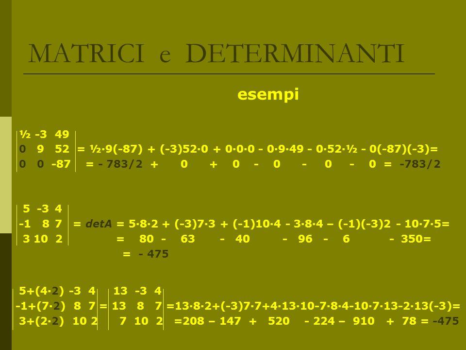 MATRICI e DETERMINANTI esempi ½ -3 49 0 9 52 = ½9(-87) + (-3)520 + 000 - 0949 - 052½ - 0(-87)(-3)= 0 0-87 = - 783/2 + 0 + 0 - 0 - 0 - 0 = -783/2 5 -3