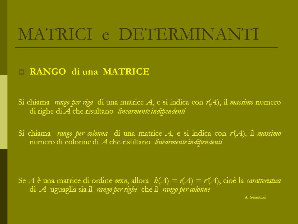 MATRICI e DETERMINANTI RANGO di una MATRICE Si chiama rango per riga di una matrice A, e si indica con r(A), il massimo numero di righe di A che risul