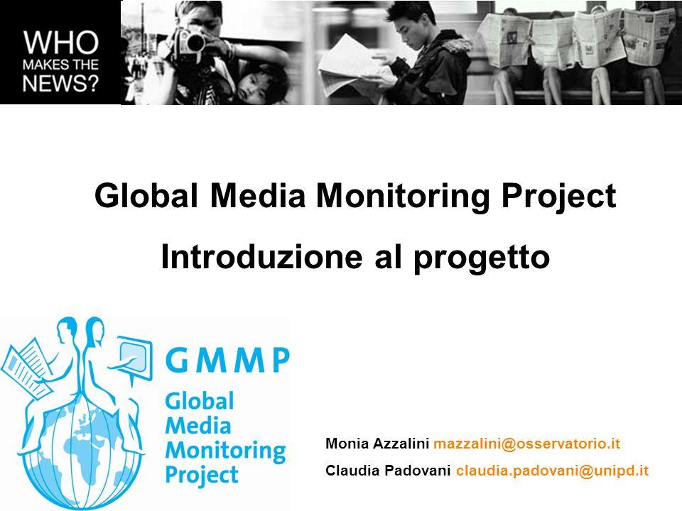 GMMP: COSÈ Il Global Media Monitoring Project è –il più ampio studio a livello mondiale sulla rappresentazione delle donne nellinformazione –uniniziativa volta a promuovere il cambiamento nel modo di rappresentare le donne nellinformazione –una rete trans-nazionale di advocacy volta a promuovere una più equilibrata rappresentanza dei generi nei sistemi dell informazione.