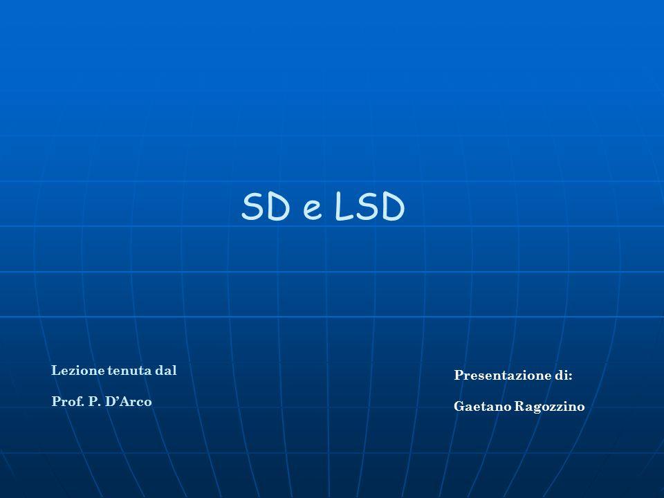SD e LSD Presentazione di: Gaetano Ragozzino Lezione tenuta dal Prof. P. DArco