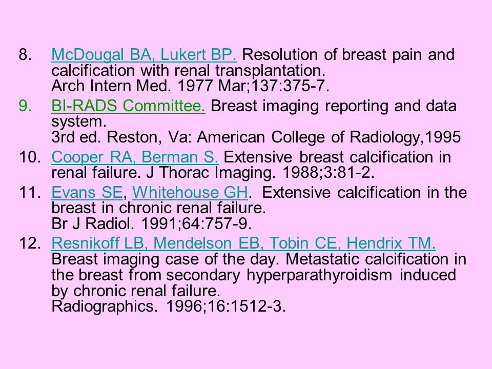 8.McDougal BA, Lukert BP. Resolution of breast pain and calcification with renal transplantation. Arch Intern Med. 1977 Mar;137:375-7.McDougal BA, Luk