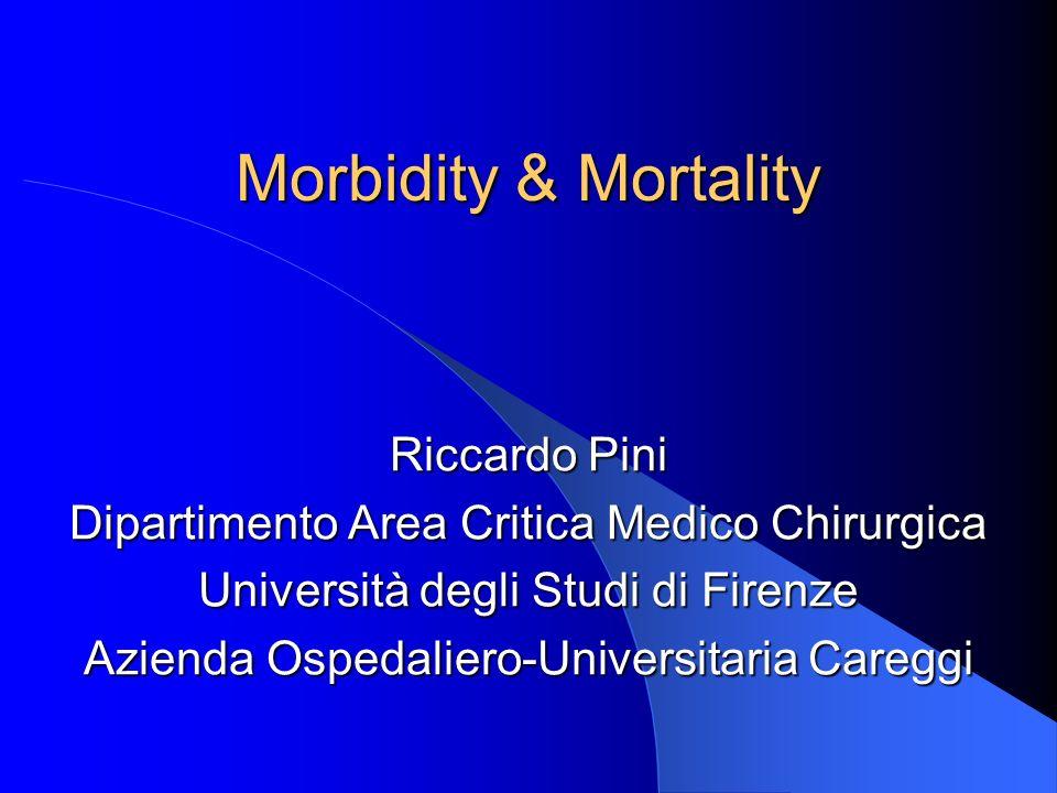 Morbidity & Mortality Riccardo Pini Dipartimento Area Critica Medico Chirurgica Università degli Studi di Firenze Azienda Ospedaliero-Universitaria Careggi