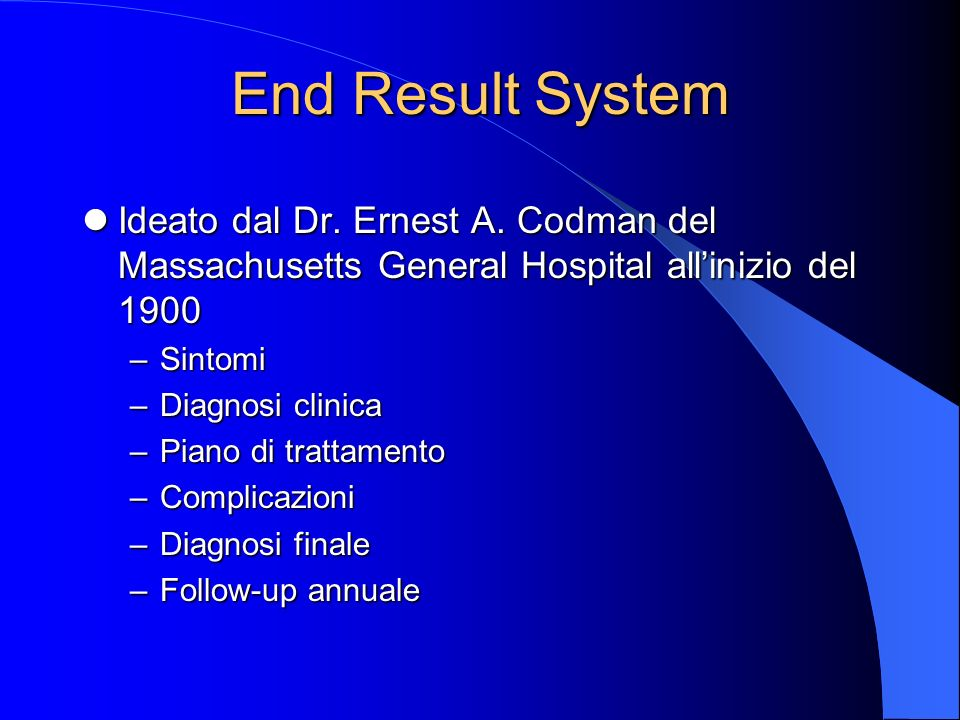 End Result System Ideato dal Dr. Ernest A. Codman del Massachusetts General Hospital allinizio del 1900 Ideato dal Dr. Ernest A. Codman del Massachuse