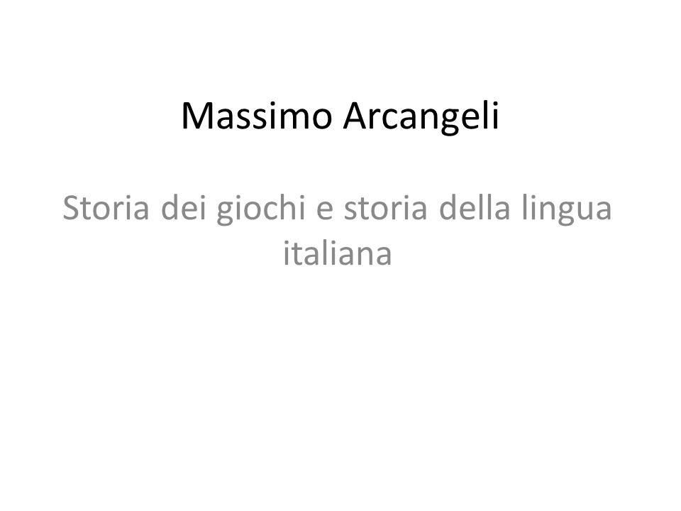 Massimo Arcangeli Storia dei giochi e storia della lingua italiana