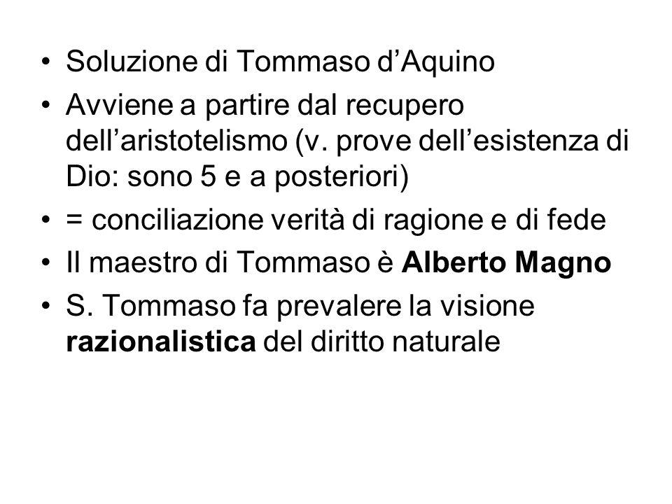 Soluzione di Tommaso dAquino Avviene a partire dal recupero dellaristotelismo (v. prove dellesistenza di Dio: sono 5 e a posteriori) = conciliazione v