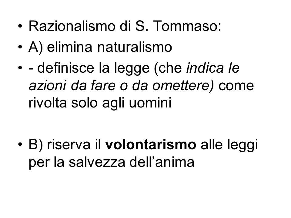 Razionalismo di S. Tommaso: A) elimina naturalismo - definisce la legge (che indica le azioni da fare o da omettere) come rivolta solo agli uomini B)
