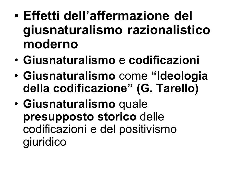 Effetti dellaffermazione del giusnaturalismo razionalistico moderno Giusnaturalismo e codificazioni Giusnaturalismo come Ideologia della codificazione