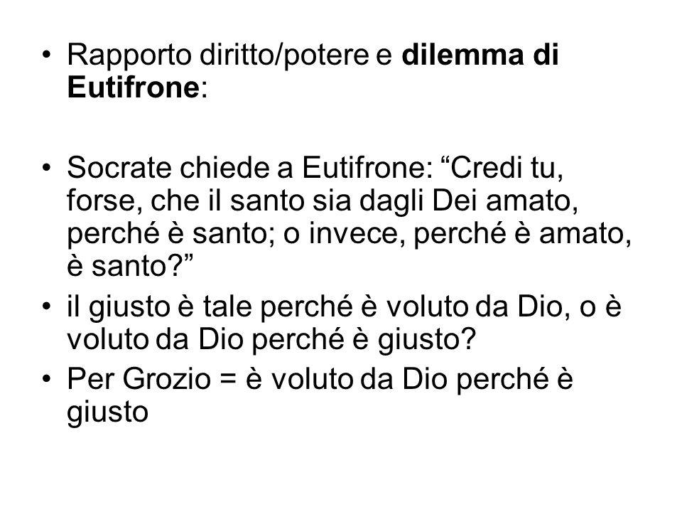 Rapporto diritto/potere e dilemma di Eutifrone: Socrate chiede a Eutifrone: Credi tu, forse, che il santo sia dagli Dei amato, perché è santo; o invec