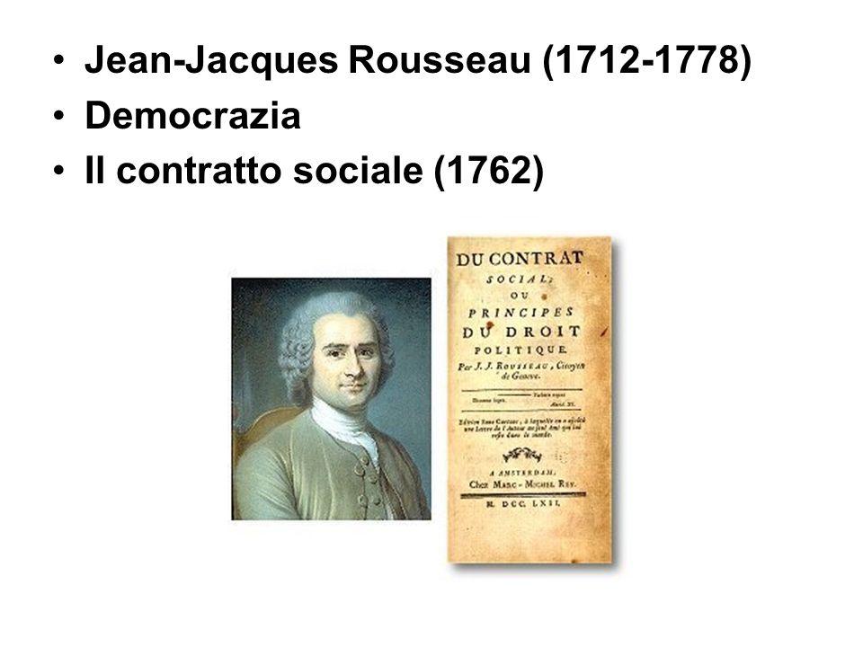 Jean-Jacques Rousseau (1712-1778) Democrazia Il contratto sociale (1762)