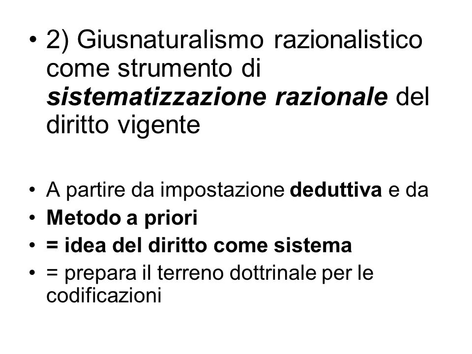 2) Giusnaturalismo razionalistico come strumento di sistematizzazione razionale del diritto vigente A partire da impostazione deduttiva e da Metodo a