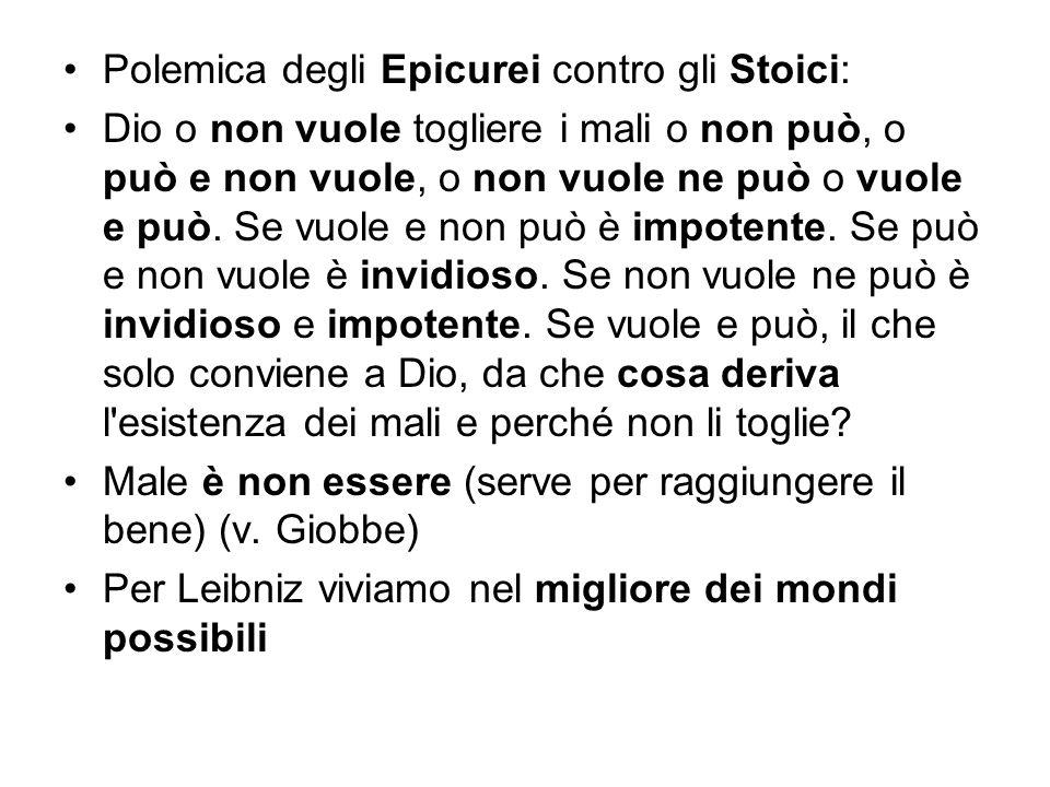 Polemica degli Epicurei contro gli Stoici: Dio o non vuole togliere i mali o non può, o può e non vuole, o non vuole ne può o vuole e può. Se vuole e