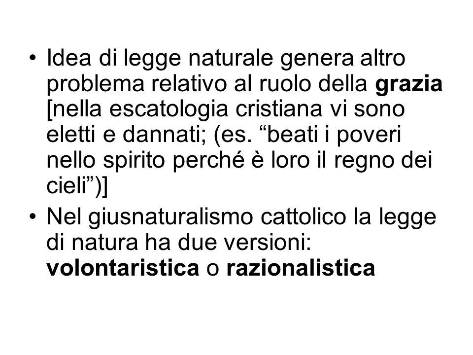 Idea di legge naturale genera altro problema relativo al ruolo della grazia [nella escatologia cristiana vi sono eletti e dannati; (es. beati i poveri