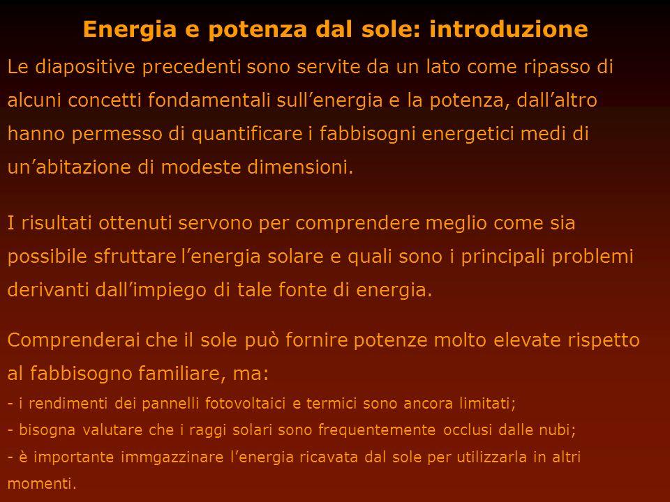 Energia e potenza dal sole: introduzione Le diapositive precedenti sono servite da un lato come ripasso di alcuni concetti fondamentali sullenergia e