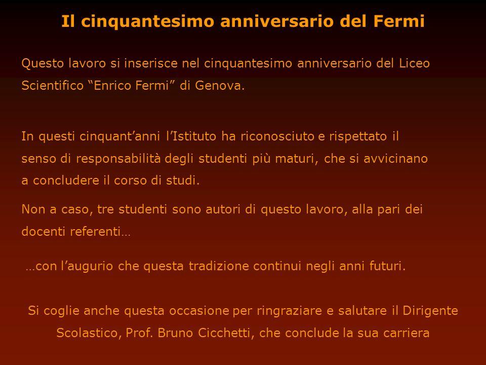 Il cinquantesimo anniversario del Fermi Questo lavoro si inserisce nel cinquantesimo anniversario del Liceo Scientifico Enrico Fermi di Genova. In que