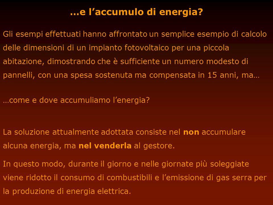 …e laccumulo di energia? Gli esempi effettuati hanno affrontato un semplice esempio di calcolo delle dimensioni di un impianto fotovoltaico per una pi