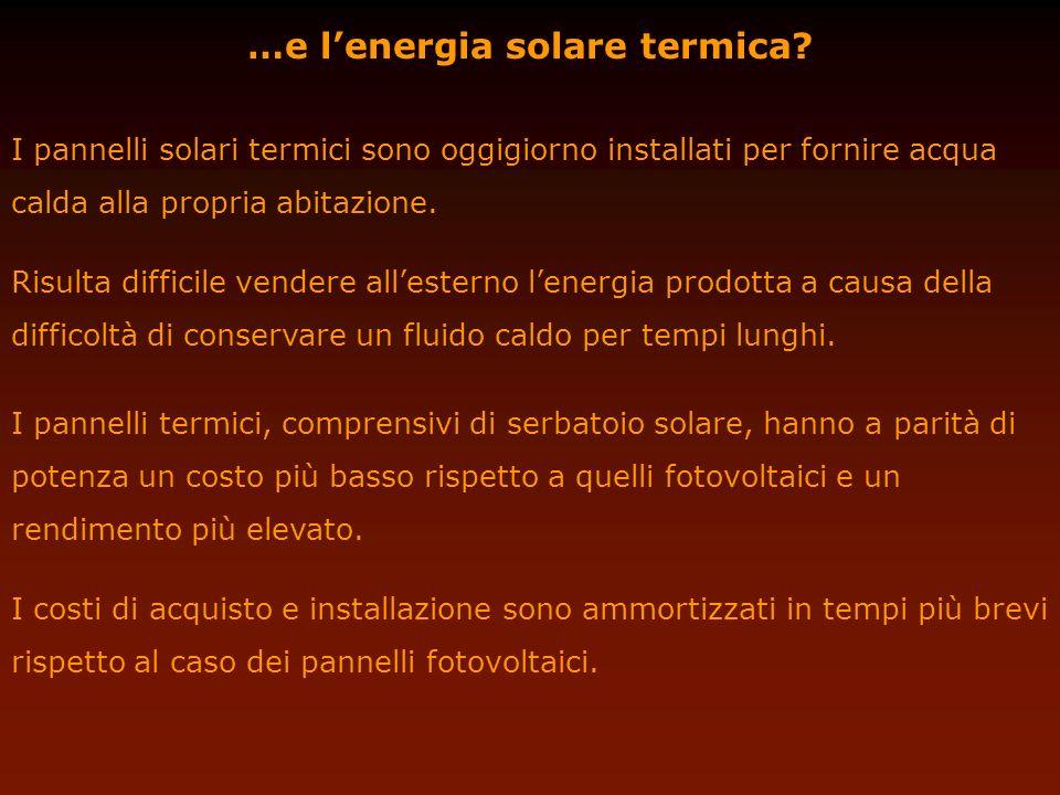 …e lenergia solare termica? I pannelli solari termici sono oggigiorno installati per fornire acqua calda alla propria abitazione. Risulta difficile ve