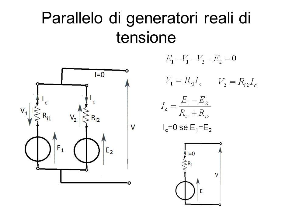 Parallelo di generatori reali di tensione I c =0 se E 1 =E 2