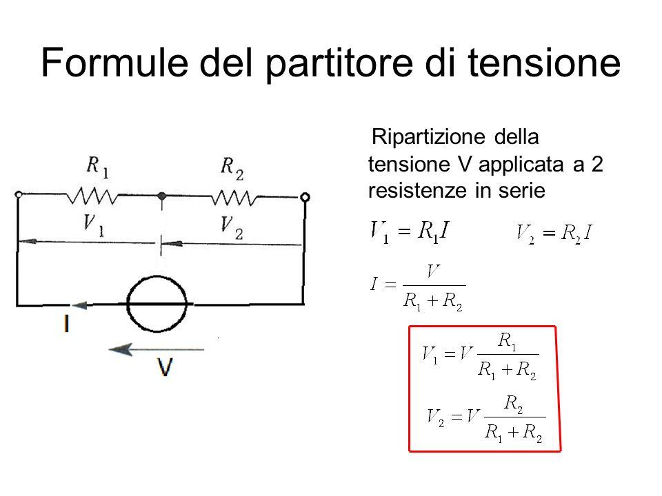 Formule del partitore di tensione Ripartizione della tensione V applicata a 2 resistenze in serie