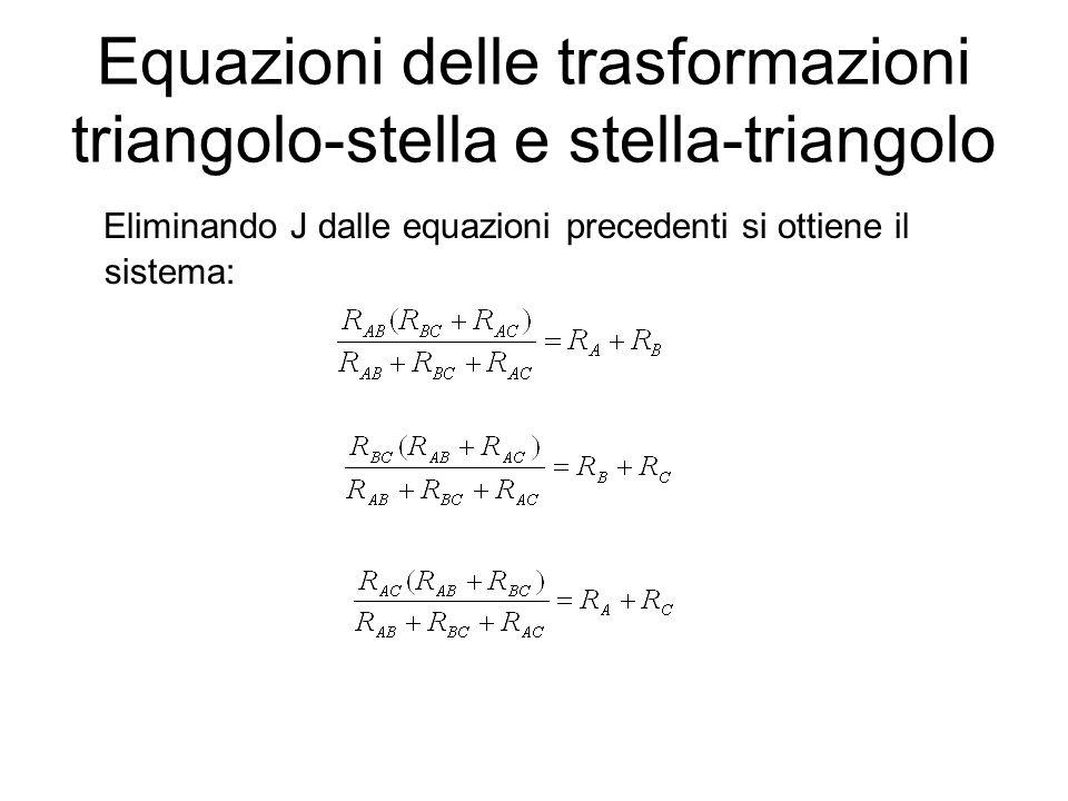 Equazioni delle trasformazioni triangolo-stella e stella-triangolo Eliminando J dalle equazioni precedenti si ottiene il sistema: