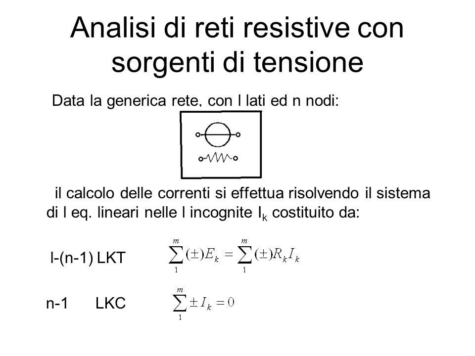 Analisi di reti resistive con sorgenti di tensione Data la generica rete, con l lati ed n nodi: il calcolo delle correnti si effettua risolvendo il si