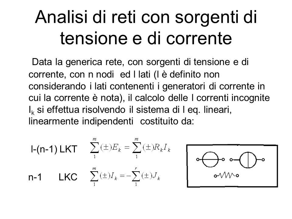 Analisi di reti con sorgenti di tensione e di corrente Data la generica rete, con sorgenti di tensione e di corrente, con n nodi ed l lati (l è defini