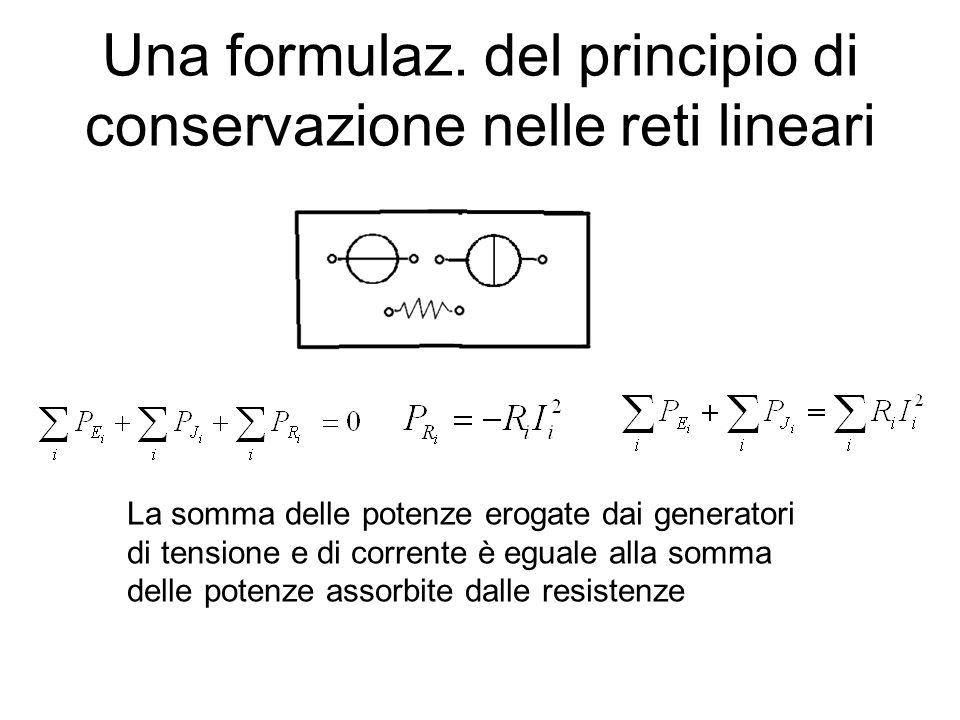 Una formulaz. del principio di conservazione nelle reti lineari La somma delle potenze erogate dai generatori di tensione e di corrente è eguale alla