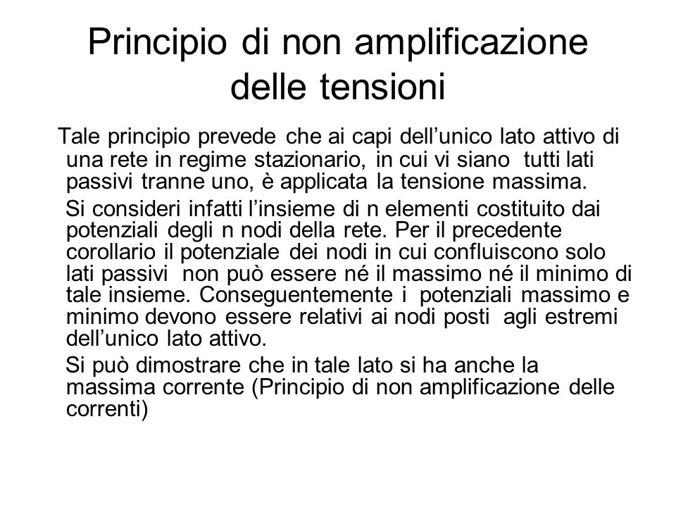 Principio di non amplificazione delle tensioni Tale principio prevede che ai capi dellunico lato attivo di una rete in regime stazionario, in cui vi s