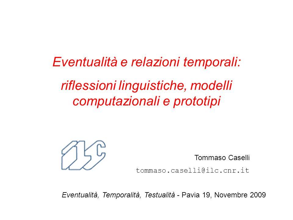 Eventualità e relazioni temporali: riflessioni linguistiche, modelli computazionali e prototipi Eventualità, Temporalità, Testualità - Pavia 19, Novem