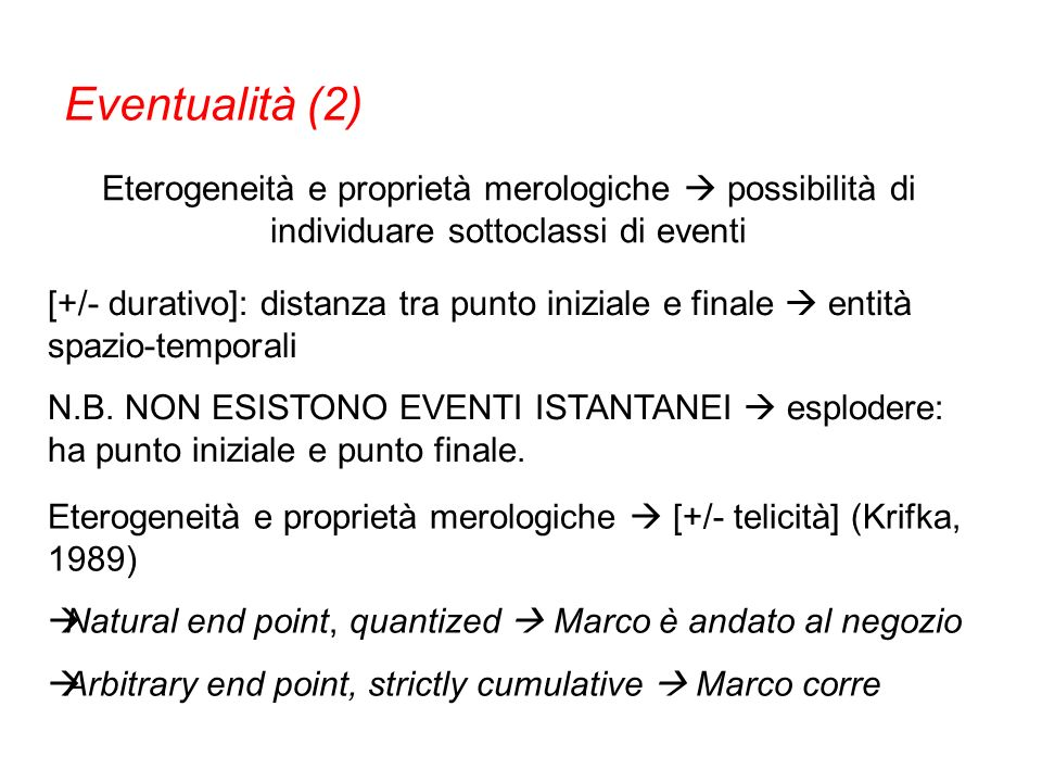 Eterogeneità e proprietà merologiche [+/- telicità] (Krifka, 1989) Natural end point, quantized Marco è andato al negozio Arbitrary end point, strictl