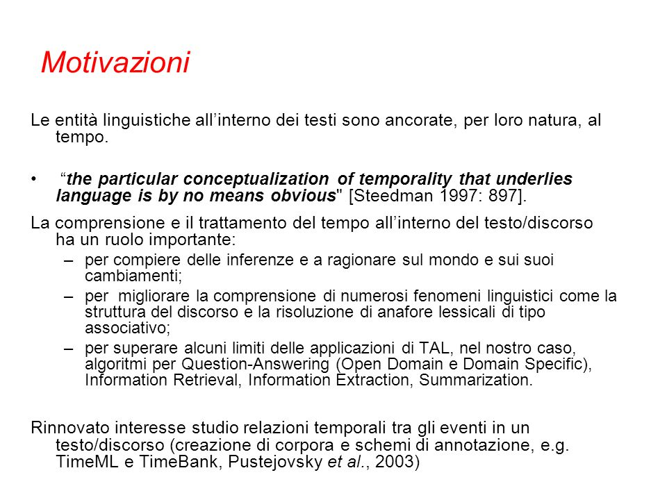 Motivazioni Le entità linguistiche allinterno dei testi sono ancorate, per loro natura, al tempo. the particular conceptualization of temporality that