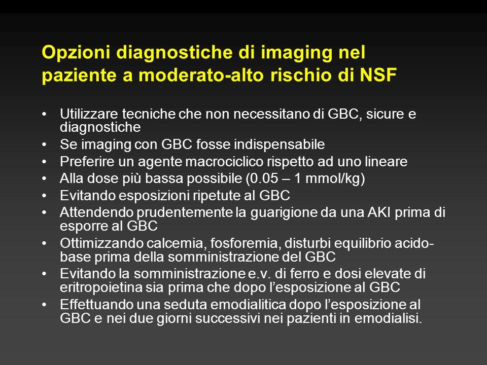 Opzioni diagnostiche di imaging nel paziente a moderato-alto rischio di NSF Utilizzare tecniche che non necessitano di GBC, sicure e diagnostiche Se i