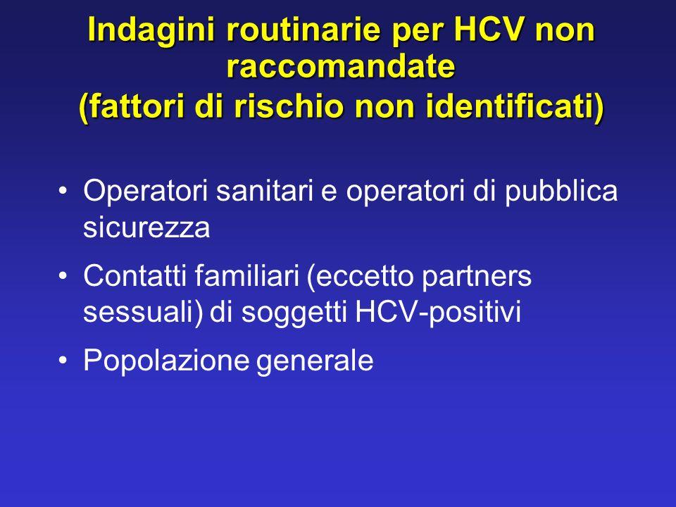 Indagini routinarie per HCV non raccomandate (fattori di rischio non identificati) Operatori sanitari e operatori di pubblica sicurezza Contatti famil