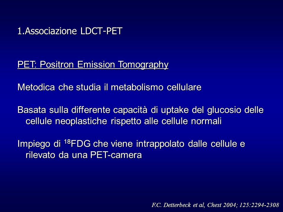 1.Associazione LDCT-PET PET: Positron Emission Tomography Metodica che studia il metabolismo cellulare Basata sulla differente capacità di uptake del