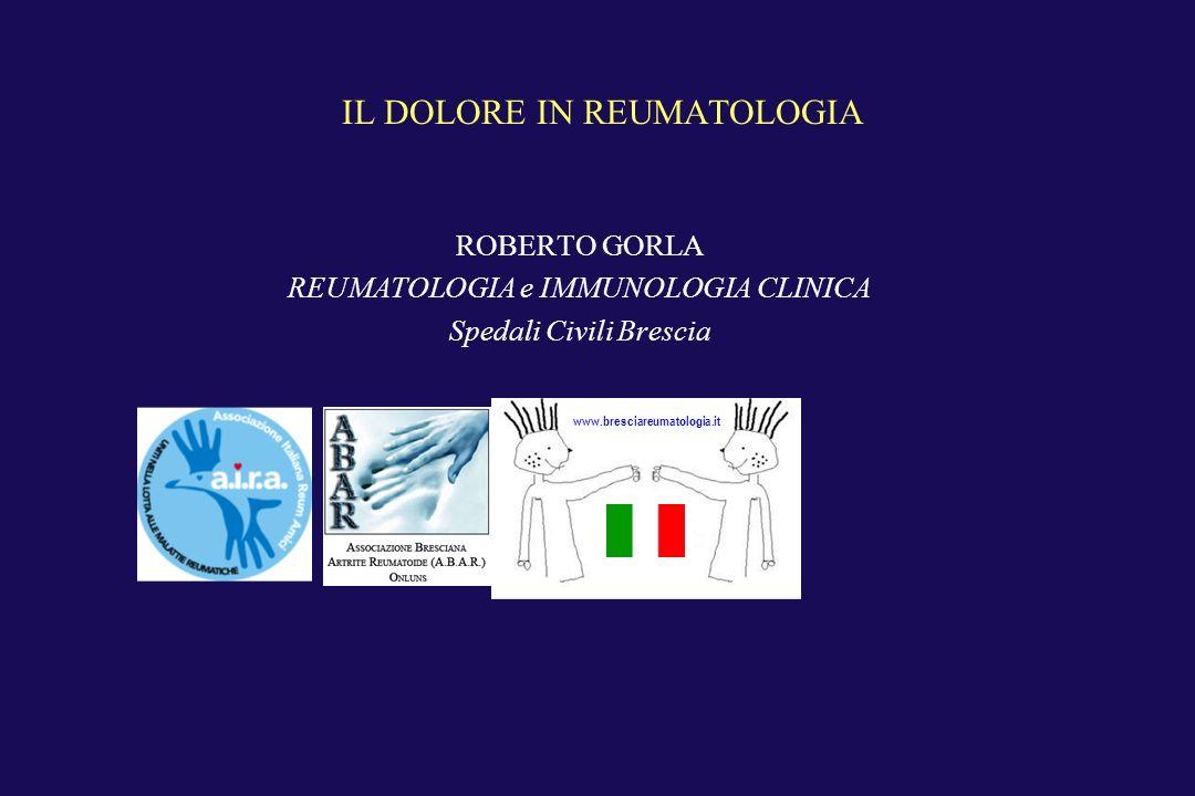 IL DOLORE IN REUMATOLOGIA ROBERTO GORLA REUMATOLOGIA e IMMUNOLOGIA CLINICA Spedali Civili Brescia www.bresciareumatologia.it