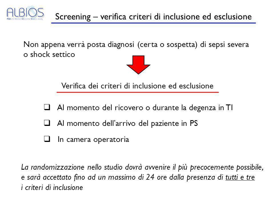 Screening – verifica criteri di inclusione ed esclusione Non appena verrà posta diagnosi (certa o sospetta) di sepsi severa o shock settico Verifica d