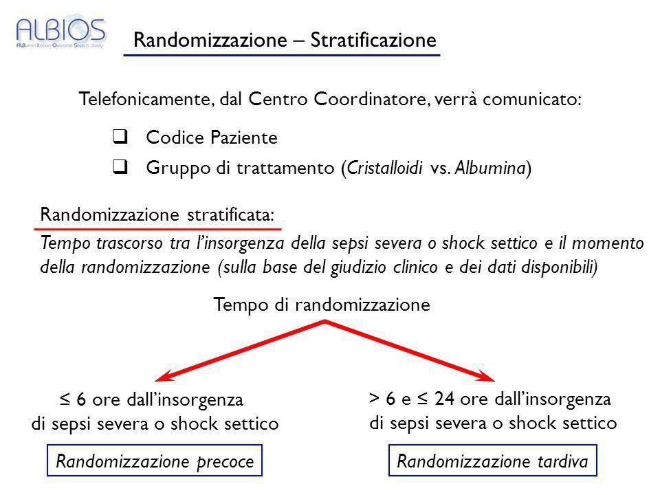 Randomizzazione – Stratificazione Telefonicamente, dal Centro Coordinatore, verrà comunicato: Codice Paziente Gruppo di trattamento (Cristalloidi vs.