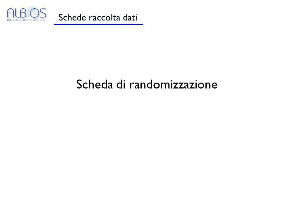 Schede raccolta dati Scheda di randomizzazione