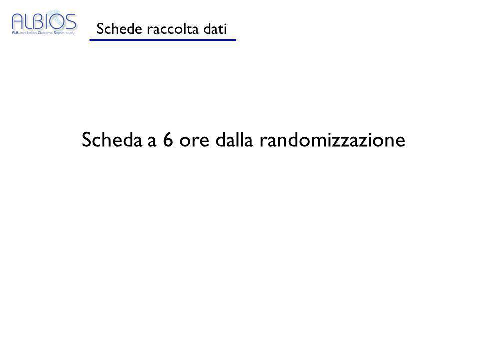 Schede raccolta dati Scheda a 6 ore dalla randomizzazione