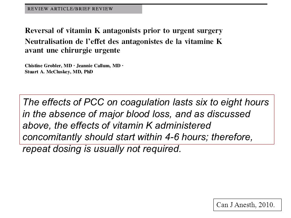 Can J Anesth, 2010. The effects of PCC on coagulation lasts six to eight hours in the absence of major blood loss, and as discussed above, the effects
