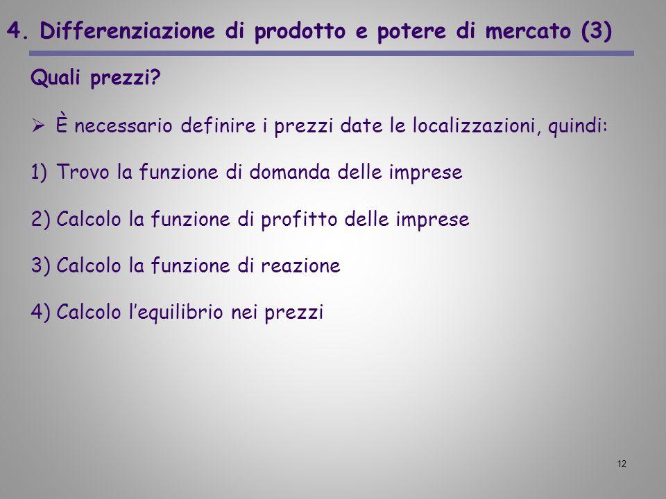12 4. Differenziazione di prodotto e potere di mercato (3) Quali prezzi? È necessario definire i prezzi date le localizzazioni, quindi: 1)Trovo la fun