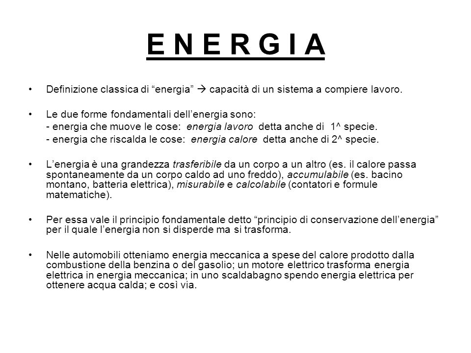 E N E R G I A Definizione classica di energia capacità di un sistema a compiere lavoro. Le due forme fondamentali dell energia sono: - energia che muo