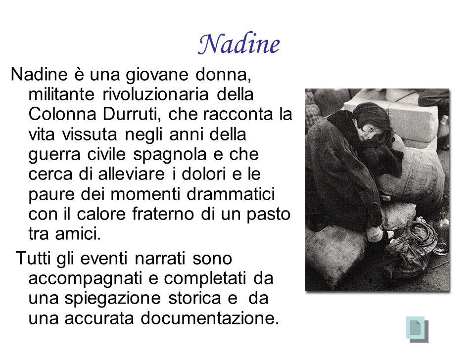 Nadine Nadine è una giovane donna, militante rivoluzionaria della Colonna Durruti, che racconta la vita vissuta negli anni della guerra civile spagnol